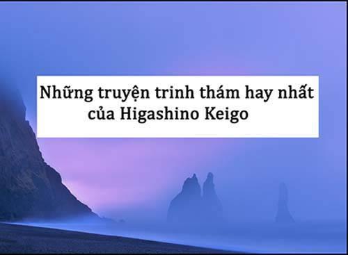 Những truyện trinh thám của Higashino Keigo nhất định phải đọc