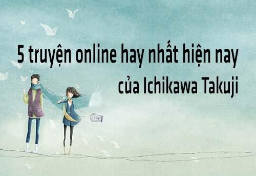 5 truyện online hay nhất hiện nay của Ichikawa Takuji